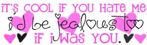 http://www.graphics99.com/if-i-was-you-jealous-quote/