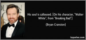 His soul is calloused. [On his character,
