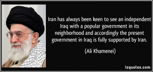 Iran has always been keen to see an independent Iraq with a popular ...