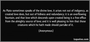As Plato sometimes speaks of the divine love, it arises not out of ...