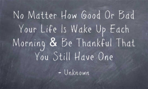 No Matter How Good Or Bad Your Life Is Wake Up Each Morning & Be ...