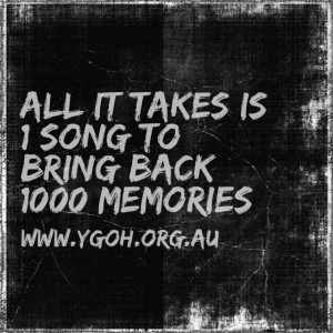 All it takes is 1 song to being back 1000 memories. www.ygoh.org.au