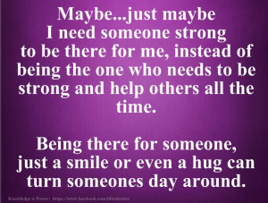 need someone strong to be there for me