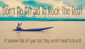 Don't Be Afraid To Rock The Boat #Quotes