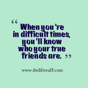 Thelifereal5 QUOTES !: HARD TIMES REVEAL TRUE FRIENDS !