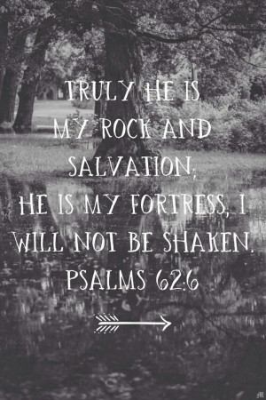 truly he is my rock and salvation he is my fortress i will not shaken ...