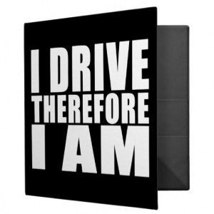 Funny Drivers Quotes Jokes I Drive Therefore I am 3 Ring Binders