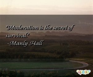 Moderation is the secret of survival .