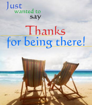 THANK YOU FOR BEING THERE!