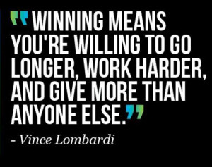 winning-means-work-longer-harder-vince-lombardi-quotes-sayings ...