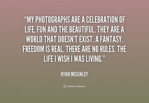 quote-Ryan-McGinley-my-photographs-are-a-celebration-of-life-203166_1 ...
