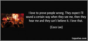 love to prove people wrong. They expect I'll sound a certain way ...
