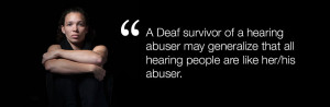 Deaf Survivor of a hearing abuser may generalize that all hearing ...