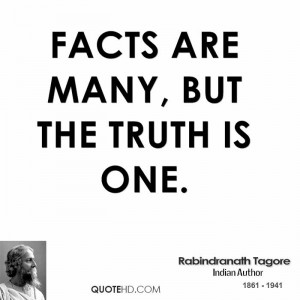 Facts are many, but the truth is one.
