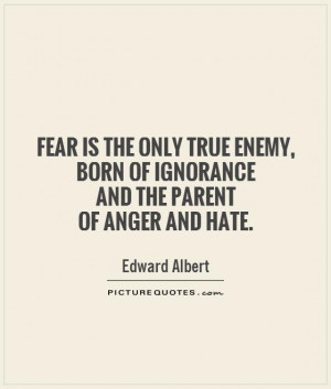 Hate Quotes Fear Quotes Ignorance Quotes Anger Quotes Enemy Quotes ...
