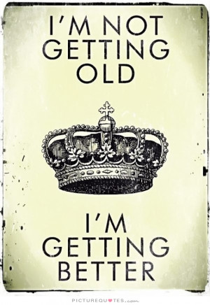 Birthday Quotes Getting Old Quotes Old Quotes Aging Quotes Personal ...