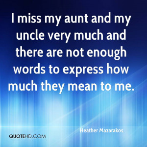 miss my aunt and my uncle very much and there are not enough words ...
