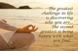 ... who you are the second greatest is being happy with what you find