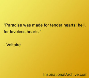 Paradise was made for tender hearts; hell, for loveless hearts.