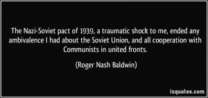 The Nazi-Soviet pact of 1939, a traumatic shock to me, ended any ...