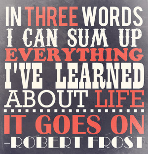 , Three words to sum up everything I've learned about life: Quote ...