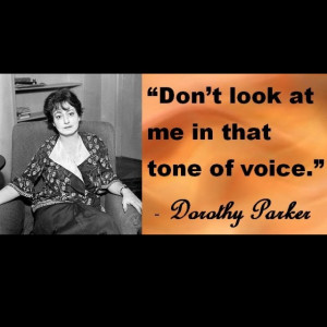 Tone of Voice Quote by Dorothy Parker