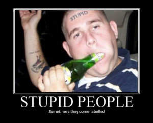 Stupid and crazy people