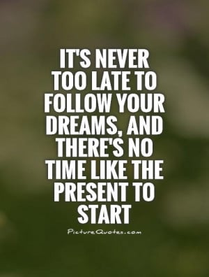 It's never too late to follow your dreams, and there's no time like ...