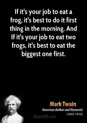 If it's your job to eat a frog, it's best to do it first thing in the ...