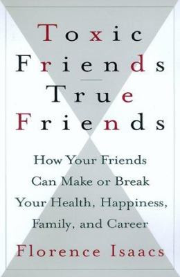 Toxic Friends/True Friends: How Your Friends Can Make or Break Your ...