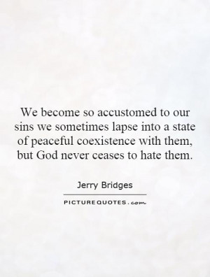 We become so accustomed to our sins we sometimes lapse into a state of ...