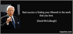 Real success is finding your lifework in the work that you love ...
