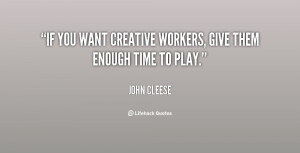 If you want creative workers, give them enough time to play.""