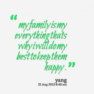Quotes Picture: my family is my everything thats why i will do my best ...