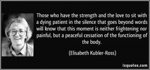 Those who have the strength and the love to sit with a dying patient ...