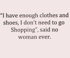... to go shopping - said no woman ever. | shopping humor | fashion humor