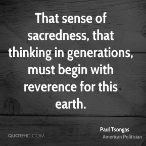Paul Tsongas - That sense of sacredness, that thinking in generations ...