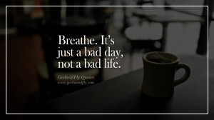 bad day, not a bad life. happy life quote instagram quotes about being ...