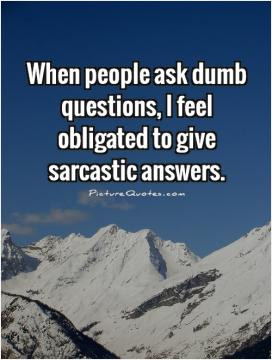 Sarcasm is the BEST response for some people.