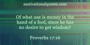 Of what use is money in the hand of a fool, since he has no desire to ...