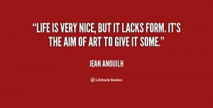 quote-Jean-Anouilh-life-is-very-nice-but-it-lacks-60653.png