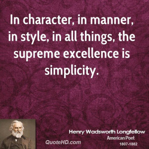 Simplicity in character, in manners, in style; in all things the ...