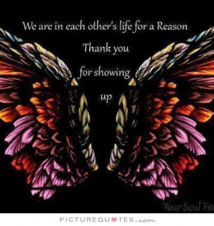 ... others life for a reason. Thank you for showing up. Picture Quote #1