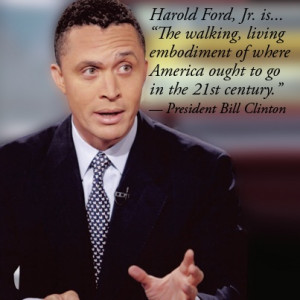 President Bill Clinton has been quoted as saying that Harold Ford, Jr ...