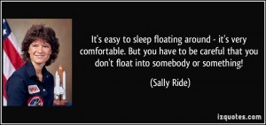 It's easy to sleep floating around - it's very comfortable. But you ...
