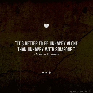 "Love Quotes from Celebrities : ""It's better to be unhappy alone ..."