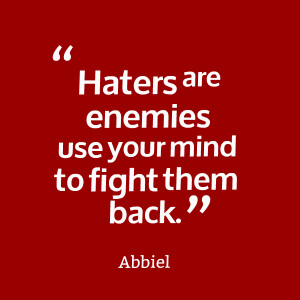 Quotes Picture: haters are enemies use your mind to fight them back