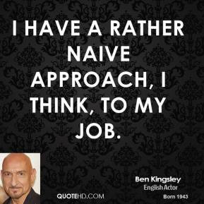 ben-kingsley-ben-kingsley-i-have-a-rather-naive-approach-i-think-to-my ...