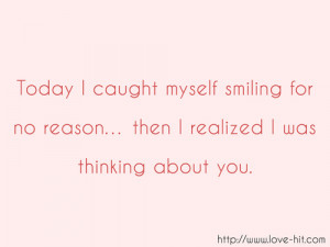 ... myself smiling for no reason then I realized I was thinking about you