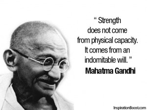 Strength does not come from physical capacity. It comes from an ...